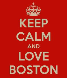 Boston, Boston Red Sox, Boston Bruins, Boston Celtics, New England Patriots, and Bostonians!