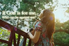 If God is for me. .. Who can be against me ♥
