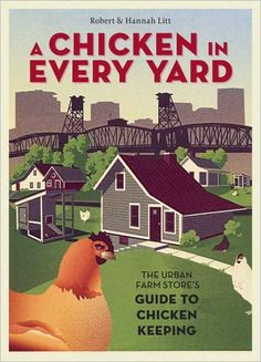 Books for Those Who Make Mini Farming: Self-Sufficiency on ¼ Acre by Brett L. Markham A Chicken in Every Yard: The Urban Farm Store's Guide to Chicken Keeping by Robert Litt and Hannah Litt The Way. Keeping Chickens, Raising Chickens, Backyard Birds, Chickens Backyard, Backyard Farming, Backyard Patio, Farm Store, Chicken Runs, City Chicken