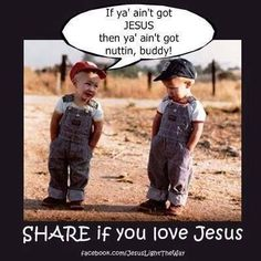 """The babies even know that God is first Have always seen this picture with caption:  """"Been farmin long?"""". But love this too!!!"""