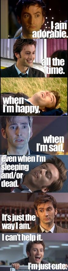 """Haha, David Tennant. My favorite Doctor. I think he is my favorite because of the roller coaster of emotion you ride with him."""