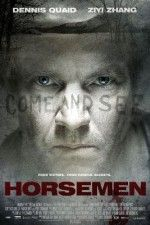 """""""The Horsemen"""" (2008) he Horsemen: A recently widowed detective still grieving over his wife's death discovers a shocking connection between himself and the suspects in a serial killing spree linked to the Four Horsemen of the Apocalypse."""