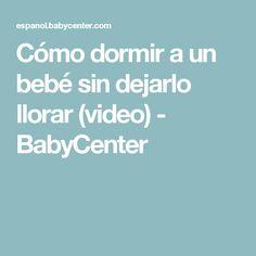 Cómo dormir a un bebé sin dejarlo llorar (video) - BabyCenter