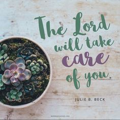 """""""Because of Christ there is hope smiling brightly before you, and you need not worry too much about sickness, death, poverty, or other afflictions. The Lord will take care of you. Your responsibility is to keep the commandments, feast upon the words of Christ, ad stay in the path to your heavenly home."""" —Julie B. Beck"""