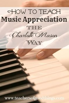 Charlotte Mason How-To Resource Lists - Teaching Music Appreciation! Classical Education, Music Education, Classical Music, Health Education, Physical Education, Planning School, Piano Teaching, Learning Piano, Teaching Kids