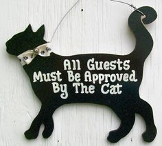 Hey, I found this really awesome Etsy listing at http://www.etsy.com/listing/76427765/funny-cat-sign-all-guests-must-be