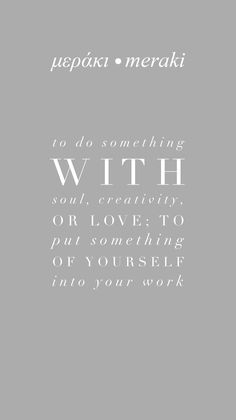 MERAKI - To do something with soul, creativity, or love; To put something of yourself into your work. Meraki, You Working, Archipelago, Greek Islands, Something To Do, Meant To Be, How To Memorize Things, Creativity, Words