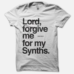 Lord, forgive me for my Synths.