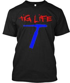 TIG Life Welder limited edition! funny!   Teespring