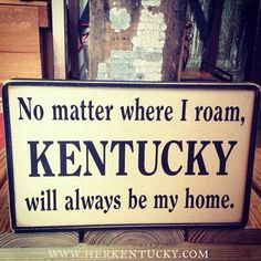 Although Virginia is my home at heart, its where i was raised until I was 9 and I will always love Virginia, Kentucky is where i grew up through every major moment, and Kentucky will always be my home.