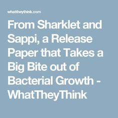 From Sharklet and Sappi, a Release Paper that Takes a Big Bite out of Bacterial Growth - WhatTheyThink