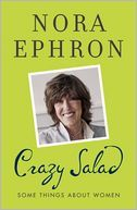 Crazy Salad: Some Things About Women by the wonderful Nora Ephron