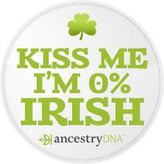 Kiss Me I'm 0% Irish - #AncestryDNA #DNA #Genealogy #GeneticGenealogy #FamilyHistory