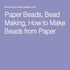 Paper Beads, Bead Making, How to Make Beads from Paper