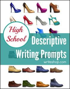 These descriptive writing prompts for high school students will encourage your teens to describe objects, people, events, and personality traits.