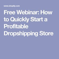 Free Webinar: How to Quickly Start a Profitable Dropshipping Store