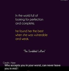 The one who accepts you in your worst can never leave you...