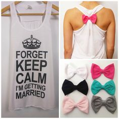 Forget Keep Calm I'm Getting Married. Bow by BridalBlissCouture, $24.95