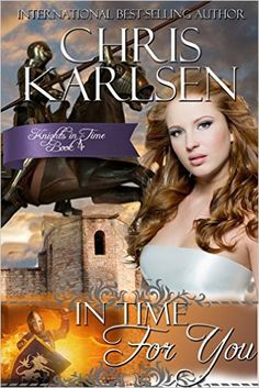 In Time for You (Knights in Time Book 4) by Chris Karlsen   US link - http://amzn.to/1QL2OgB  UK link - http://amzn.to/1YAKAxy