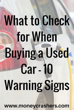 Do you know what to look for when shopping for a used car? Look out for these 10 warning signs to get the most for your money.