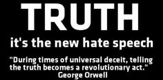 """TRUTH – It's the New Hate Speech: """"During times of universal deceit, telling the truth becomes a revolutionary act"""" – George Orwell George Orwell, George Carlin, The Words, Thing 1, New World Order, Deceit, Tell The Truth, Illuminati, Akita"""