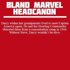 Bland Marvel Headcanon. Captain America: The First Avenger and Thor. Darcy Lewis, Steve Rogers (Captain America) and the Howling Commandos.