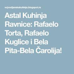 Astal Kuhinja Ravnice: Rafaelo Torta, Rafaelo Kuglice i Bela Pita-Bela Čarolija!