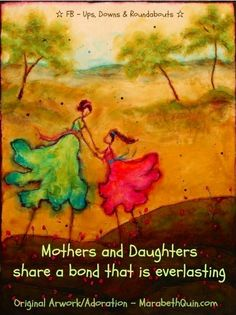 Mothers and daughters share an everlasting bond quote via www.facebook.com/UpsDownsRoundabouts