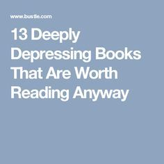 13 Deeply Depressing Books That Are Worth Reading Anyway