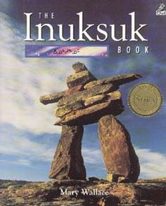 The Inuksuk Book Wow Canada Collection by Mary Wallace Balance Art, City Library, Learning Activities, Have Time, Arctic, New Books, Alaska, Mary, Collection