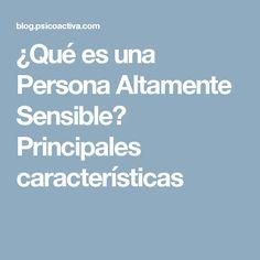 ¿Qué es una Persona Altamente Sensible? Principales características