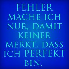"Haha :) in German it means ""I only make mistakes so that no one notices I'm perfect."""
