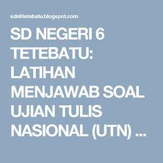 SD NEGERI 6 TETEBATU: LATIHAN MENJAWAB SOAL UJIAN TULIS NASIONAL (UTN) P...