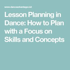 Lesson Planning in Dance: How to Plan with a Focus on Skills and Concepts Private Dance Lessons, Belly Dance Lessons, Dance Tips, Teach Dance, Jazz Dance, Learn To Dance, Dance Articles, Dance Technique, Dance Instructor