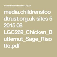 media.childrensfoodtrust.org.uk sites 5 2015 08 LGC269_Chicken_Butternut_Sage_Risotto.pdf