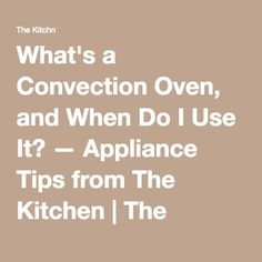 What's a Convection Oven, and When Do I Use It? — Appliance Tips from The Kitchen   The Kitchn