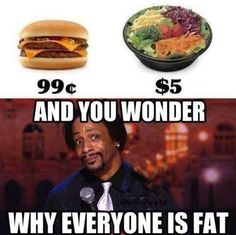 thats what im always thinking about!! why is the healthy food more expensive than the nasty food-damnnnnn bro