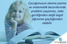 Çocuğunuz iyi bir öğretim almasına rağmen okuma-yazma ve matematik becerileri öğrenmede problem yaşıyorsa bu zeka geriliği belirtisi değil özgül öğrenme güçlüğü olabilir.  Profesyonel destek almak için www.terapiglobal.com