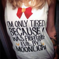 """""""I'm only tired because I was fighting evil by moonlight."""" Show off your sleepiness and love for Sailor Moon all with one shirt."""