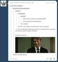 """Thanks Hannibal fandom"" the Hannibal fandom defending the Whovians. :) LOL"