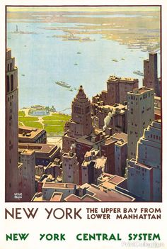 Poster from the 1920's promoting train travel. View of lower Manhattan showing the Hudson river. New York; the upper bay from lower Manhattan. New York Central System by Leslie Ragan.