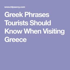 Greek Phrases Tourists Should Know When Visiting Greece
