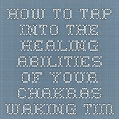 How to Tap Into the Healing Abilities of Your Chakras - Waking Times : Waking Times