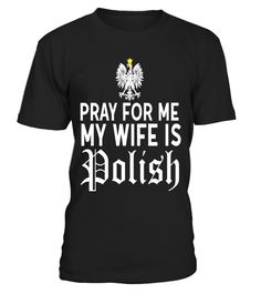 13825f1a0 Funny Pray For Me My Wife Is Polish Shirt Poland Dyngus Day . Special Offer