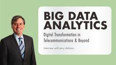 Big Data Analytics: Digital Transformation in Telecommunications and Beyond
