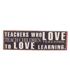 Teachers Who Love Teaching Wooden Sign --- Quick Info: Price £10.50 This inspirational wall plaque makes the ideal gift for teachers, whether it�s for a friend or an end of term gift idea.  --- Available from Roman at Home. Images Copyright www.romanathome.com