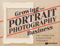Growing Your Portrait Photography Business: Part 1 #photography #business #marketing
