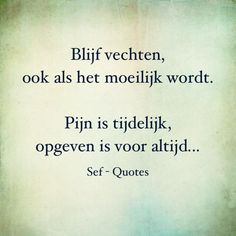 Niet opgeven... The Words, Cool Words, Smart Quotes, True Quotes, Sef Quotes, Dutch Quotes, Different Quotes, School Quotes, Healing Quotes