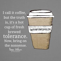 My daily cup of tolerance is a necessity.