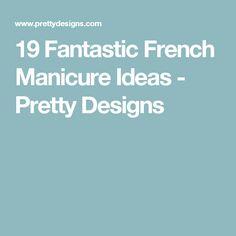 19 Fantastic French Manicure Ideas - Pretty Designs